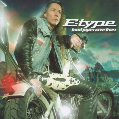 E-Type - Loud Pipes Save Lives