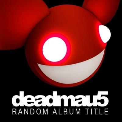 Deadmau5 - Random Album Title (Mixed)