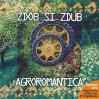 Zdob Si Zdub - Agroromantica
