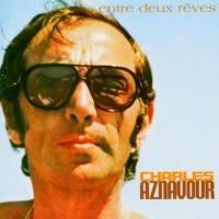 Charles Aznavour - Entre Deux Reves
