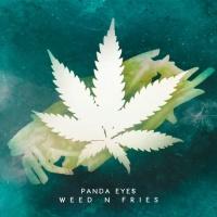 Panda Eyes - Weed n Fries