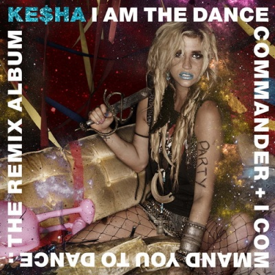 Kesha - I Am The Dance Commander + I Command You To Dance: The Remix Album (Album)