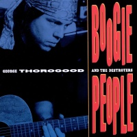 George Thorogood & The Destroyers - Boogie People (Album)