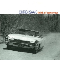 Chris Isaak - Think Of Tomorrow (Single)