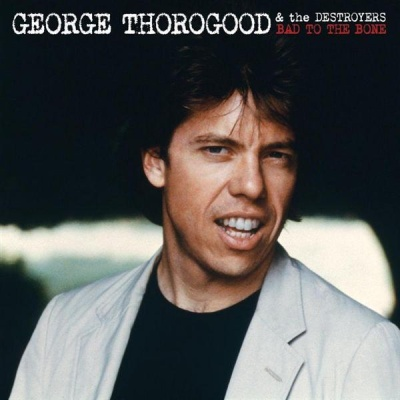 George Thorogood & The Destroyers - Bad To The Bone (Album)