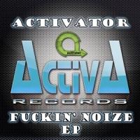 DJ Activator - Fuckin' Noize EP WEB