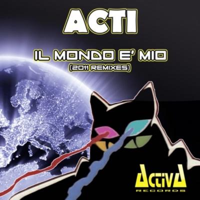 Acti - Il Mondo E' Mio (2011 Remixes) (Single)