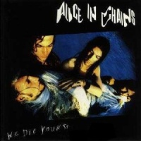 Alice In Chains - We Die Young (Single)