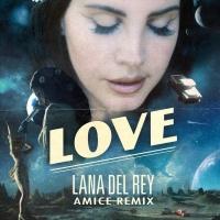 Lana Del Rey - Love (Amice Remix)