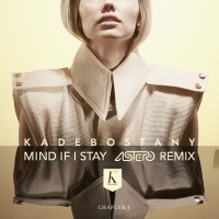 - Mind If I Stay (Astero Remix)