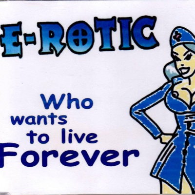 E-Rotic - Who Wants To Live Forever (Single)