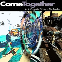 - Come Together: An A Cappella Tribute to the Beatles