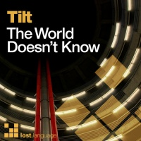 Tilt - The World Doesn't Know