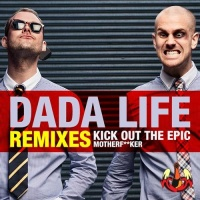 Dada Life - Kick Out The Epic Motherfucker (Remixes)
