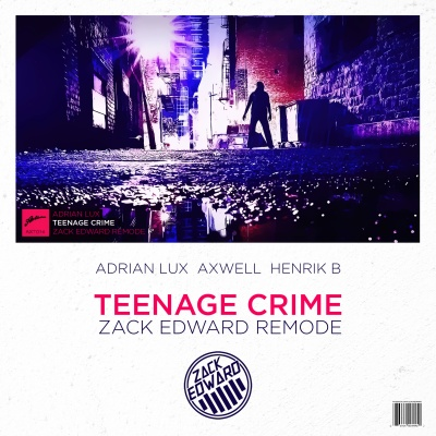 Adrian Lux, Axwell - Teenage Crime (Zack Edward Remode)