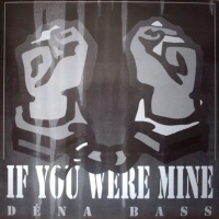DENA BASS - If You Were Mine