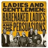 - Ladies and Gentlemen: Barenaked Ladies and The Persuasions
