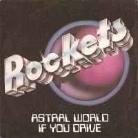 Rockets - Astral World / If You Drive