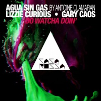 Agua Sin Gas by Antoine Clamaran, Gary Caos - Do Watcha Doin'