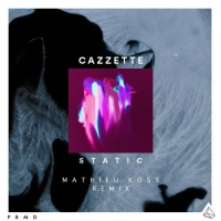 Cazzette - Static (Mathieu Koss Remix)