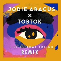 Jodie Abacus - I'll Be That Friend (Tobtok Remix)