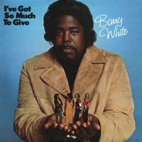 Barry White - Got So Much To Give