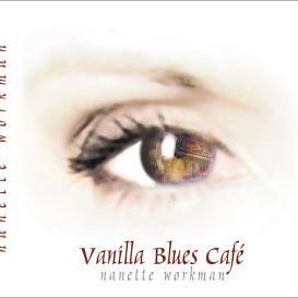 Nanette Workman - Vanilla Blues Cafe