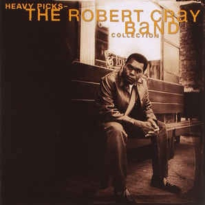 The Robert Cray Band - Heavy Picks - The Robert Cray Band Collection