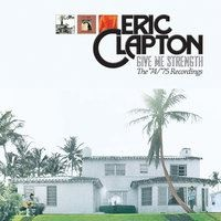 Eric Clapton - Give Me Strength: The '74/'75 Recordings
