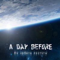 A Day Before... - По Орбите Пустоты