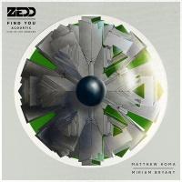 Zedd - Find You (Acoustic) [Live In Los Angeles] [feat. Matthew Koma & Miriam Bryant] - Single